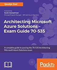 Architecting Microsoft Azure Solutions - Exam Guide 70-535: A complete guide to passing the 70-535 Architecting Microsoft Azure Solutions exam