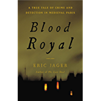 Blood Royal: A True Tale of Crime and Detection in Medieval Paris (English Edition)