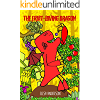 The Fruit-Loving Dragon: - A colorful tale to encourage kids to eat their fruits and for learning colors! A children's…