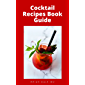 COCKTAIL RECIPES BOOK GUIDE: The Essential Guide To Healthy And Delicious Cocktail Recipes For The Home Bartender…