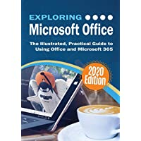 Exploring Microsoft Office: The Illustrated, Practical Guide to Using Office and Microsoft 365 (4) (Exploring Tech)