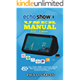 Echo Show 5 User Manual 2021 Edition: 450+ Tips, Tricks, Skills, Commands And All That You Need To Know About The Amazon…