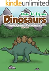 How to Draw Dinosaurs: The Easy and Clear Guide for Drawing T-Rex, Triceratops, Stegosaurus, Brontosaurus and More - Step-by-Step Tutorial Book