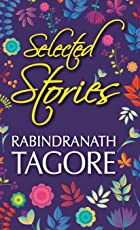 Selected Stories of Rabindranath Tagore (DELUXE EDITION)