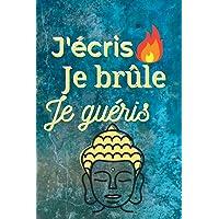 J'écris Je brûle Je guéris: Se libérer en l'écrivant puis en le brûlant   Développement personnel   100 pages de…