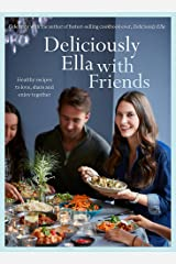 Deliciously Ella with Friends: Healthy Recipes to Love, Share and Enjoy Together Hardcover