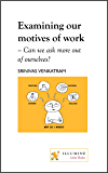 Examining our motives of work: can we ask more out of ourselves? (Design of Life)