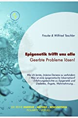Epigenetik trifft uns alle - Geerbte Probleme lösen (Die Reihe: Energie - Materie - Bewusstsein 2) Kindle Ausgabe