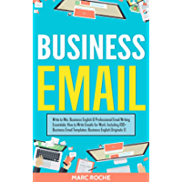 Business Email: Write to Win. Business English & Professional Email Writing Essentials: How to Write Emails for Work…