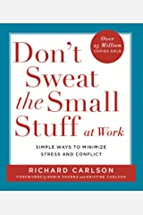 Don't Sweat the Small Stuff at Work: Simple ways to Keep the Little Things from Overtaking Your Life: Simple Ways to Minimize Stress and Conflict While Bringing Out the Best in Yourself and Others Paperback