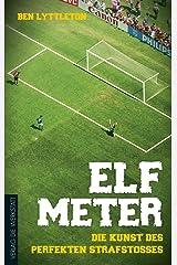 Elf Meter: Die Kunst des perfekten Strafstoßes (German Edition) Kindle Edition