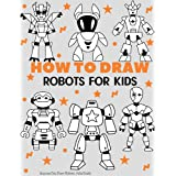Anyone Can Draw Robots: Easy Step-by-Step Drawing Tutorial for Kids, Teens, and Beginners How to Learn to Draw Robots Book 1