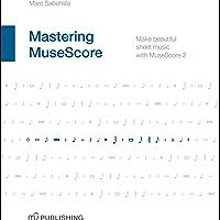 Mastering MuseScore: Make beautiful sheet music with MuseScore 2 (English Edition)