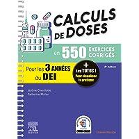 Calculs de doses en 550 exercices corrigés - Pour les 3 années du Diplôme d'Etat infirmier.