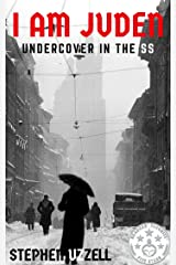 I Am Juden: Undercover in the SS (Revised & Fully Updated) Kindle Edition