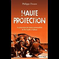 Haute protection: La potection des hautes personnalités de De Gaulle à Sarkozy (NME.ENQ.TEMOIG.)