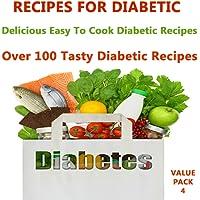 Recipes For Diabetics : Sugar Free Recipes - 100+ Easy To Cook Delicious Diabetic / Sugar Free Recipes - Value Pack 4