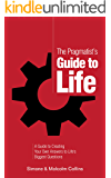 The Pragmatist's Guide to Life: A Guide to Creating Your Own Answers to Life's Biggest Questions (The Pragmatist's Guide…