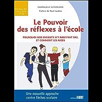 Le Pouvoir des réflexes à l'école - Pourquoi nos enfants n'y arrivent pas, et comment les aider (Aide aux apprentissages…