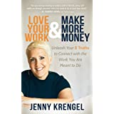 Love Your Work & Make More Money: Unleash Your 8 Truths to Connect with the Work You Are Meant to Do (English Edition)