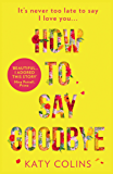 How to Say Goodbye: An emotional and uplifting new book about love, friendship and letting go