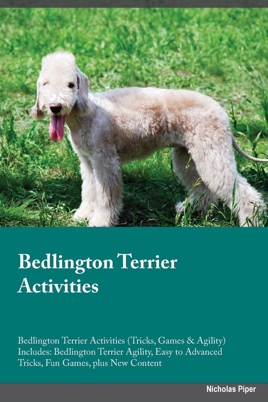 Bedlington Terrier Activities Bedlington Terrier Activities (Tricks, Games & Agility) Includes: Bedlington Terrier Agility, Easy to Advanced Tricks, Fun Games, plus New Content