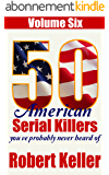 50 American Serial Killers You've Probably Never Heard Of Vol.6 (True Crime Collection) (English Edition)