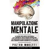 Manipolazione Mentale: La Guida Esclusiva che Rivela le 6 Segrete Armi di Persuasione per Influenzare e Convincere gli altri