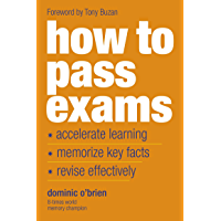 How to Pass Exams: Accelerate Your Learning, Memorise Key Facts, Revise Effectively (English Edition)