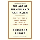 The Age of Surveillance Capitalism: The Fight for a Human Future at the New Frontier of Power: The Fight for a Human Future a