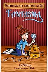 Sterling y el caso del niño fantasma: De 7-8 hasta 11-12 años aprox - Novela - Literatura Infantil: La niña detective (Sterling Pitt quiere ser detective) Versión Kindle