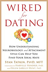 Wired for Dating: How Understanding Neurobiology and Attachment Style Can Help You Find Your Ideal Mate Paperback