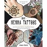 Diy Henna Tattoos: Learn Decorative Patterns, Draw Modern Designs and Create Everyday Body Art
