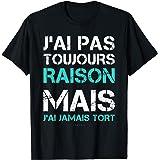 Homme T-shirt Humour.Tee Shirt Humoristique J'ai Jamais Tort T-Shirt