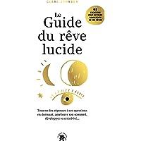 Le guide du rêve lucide: Trouver des réponses à ses questions en dormant., améliorer son sommeil, développer sa…