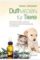 Duftmedizin für Tiere: Ätherische Öle und ihre Anwendung im Tierreich Kindle Ausgabe