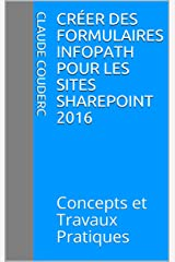 Créer des formulaires InfoPath pour les sites SharePoint 2016: Concepts et Travaux Pratiques Format Kindle