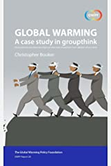 """Global Warming: A Case Study in Groupthink: How science can shed new light on the most important """"non-debate"""" of our time (GWPF Report Book 28) Kindle Edition"""