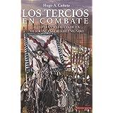 Los Tercios en Combate: Acciones y batallas de la mejor infantería del mundo