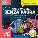 Tante paure, senza paura. 13 storie per diventare bambini coraggiosi. Ispirato agli studi di John Gottman. Ediz. illustrata
