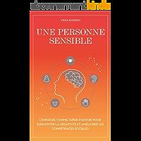 Une  personne sensible: L'empathie comme super-pouvoir pour surmonter la négativité et  améliorer les compétences sociales (L'esprit libre t. 3)