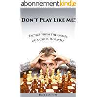 Don't Play Like Me! Tactics From the Games of a Chess Hobbyist (English Edition)