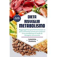 Dieta Risveglia Metabolismo: Raggiungi il tuo peso forma tramite un piano alimentare mirato per accelerare il tuo…