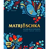 Matrjoschka - Kochen wie in Osteuropa: aromatisch - traditionell - authentisch: Von Russland bis nach Aserbaidschan: Die 70 b