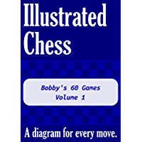 Bobby's 60 Games - Volume 1: Illustrated Chess - A diagram for every move. (English Edition)