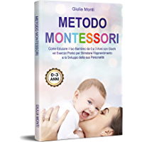 Metodo Montessori: Come Educare il tuo Bambino da 0 a 3 Anni con Giochi ed Esercizi Pratici per Stimolare l…