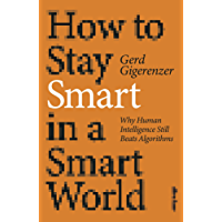 How to Stay Smart in a Smart World: Why Human Intelligence Still Beats Algorithms (English Edition)