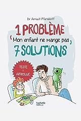Mon enfant ne mange pas (1 problème, 7 solutions) Format Kindle