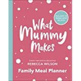 What Mummy Makes Family Meal Planner: Includes 28 brand new recipes