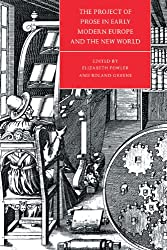 The Project of Prose in Early Modern Europe and the New World (Cambridge Studies in Renaissance Literature and Culture)